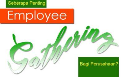 Penting Nggak Sih Employee Gathering Bagi Perusahaan?